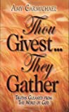 Carmichael, Amy: Thou Givest They Gather: