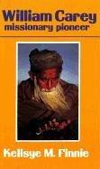 William Carey: Missionary Pioneer by Kellsye…