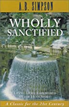 Wholly Sanctified: Living a Life Empowered…