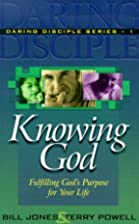 Knowing God (Daring Disciple Series) by Bill…