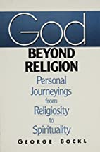God beyond religion : personal journeyings…