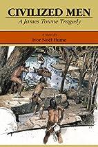 Civilized Men A James Towne Tragedy by Ivor…