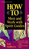 Andrews, Ted: How to Meet And Work With Spirit Guides