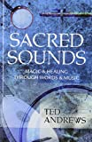 Andrews, Ted: Sacred Sounds: Magic & Healing Through Words & Music