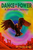 Gregg, Susan: Dance Of Power: A Shamanic Journey