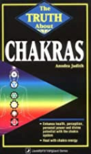 The Truth about Chakras by Anodea Judith