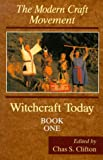 Chas S. Clifton: Witchcraft Today, Book One: The Modern Craft Movement (Witchcraft Today, Book 1) (Bk.1)