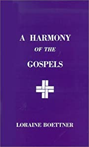 A Harmony of the Gospels by Loraine Boettner
