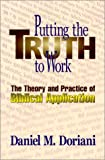 Doriani, Daniel M.: Putting the Truth to Work: The Theory and Practice of Biblical Application