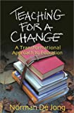 De Jong, Norman: Teaching for a Change: A Transformational Approach to Education
