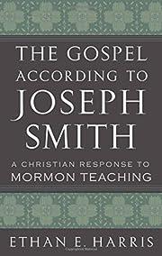 The Gospel According to Joseph Smith : A…