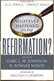 Johnson, Gary L. W.: Whatever Happened to the Reformation?