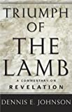 Johnson, Dennis E.: Triumph of the Lamb: A Commentary on Revelation