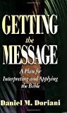 Doriani, Daniel M.: Getting the Message: A Plan for Interpreting and Applying the Bible