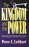 Leithart, Peter J.: The Kingdom and the Power: Rediscovering the Centrality of the Church