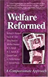Hall, David W.: Welfare Reformed: A Compassionate Approach