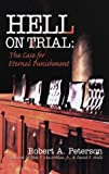 Peterson, Robert A.: Hell on Trial: The Case for Eternal Punishment