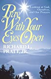 Richard L. Pratt: Pray With Your Eyes Open: Looking at God, Ourselves, and Our Prayers