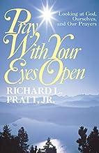 Pray with your eyes open by Richard L. Pratt
