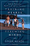 Meade, Starr: Training Hearts Teaching Minds: Family Devotions Based on the Shorter Catechism