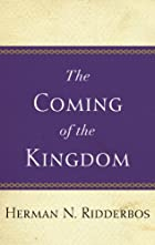 Coming of the Kingdom by Herman N. Ridderbos