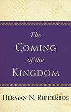Coming of the Kingdom by Herman N. Ridderbos