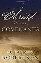 The Christ of the Covenants by O. Palmer…
