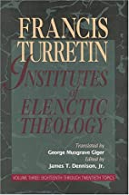 Institutes of Elenctic Theology, Volume 3 by…