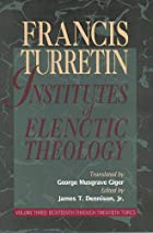 Institutes of Elenctic Theology, Volume 1 by…