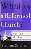 Smallman, Stephen: What Is a Reformed Church?