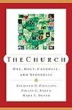 Phillips, Richard D.: The Church: One, Holy, Catholic, and Apostolic