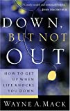 Wayne A. Mack: Down, But Not Out: How to Get Up When Life Knocks You Down (Strength for Life)