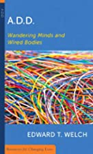 A.D.D: Wandering Minds and Wired Bodies…