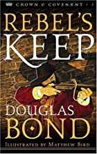 Rebel's Keep by Douglas Bond