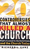 Ganz, Richard L.: Twenty Controversies That Almost Killed a Church: Paul's Counsel to the Corinthians and the Church Today