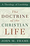 John M. Frame: The Doctrine of the Christian Life (A Theology of Lordship)