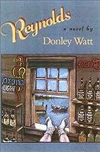 Reynolds: A Novel by Donley Watt