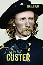 Playing Custer by Gerald Duff