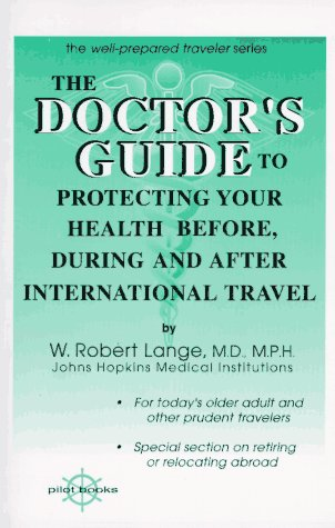 the-doctors-guide-to-protecting-your-health-before-during-and-after-international-travel-well-prepared-traveler-series