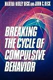 Beck, Martha Nibley: Breaking the Cycle of Compulsive Behavior