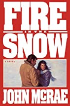 Fire in the Snow by John McRae