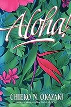 Aloha by Chieko N. Okazaki
