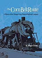 The Corn Belt Route: A History of the…