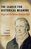 Gottfried, Paul Edward: The Search for Historical Meaning: Hegel and the Postwar American Right