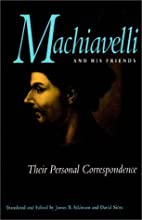 Machiavelli and His Friends: Their Personal…