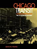David M. Young: Chicago Transit: An Illustrated History