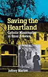 Marlett, Jeffrey D.: Saving the Heartland: Catholic Missionaries in Rural America, 1920-1960