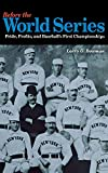 Bowman, Larry G.: Before the World Series: Pride, Profits, and Baseball's First Championships