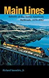 Saunders, Richard: Main Lines: Rebirth of the North American Railroads, 1970-2002