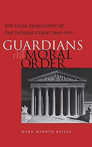 guardians-of-the-moral-order-the-legal-philosophy-of-the-supreme-court-1860-1910
